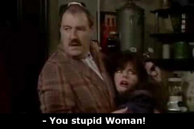 Ty głupia kobieto...